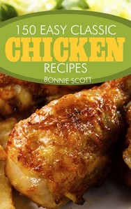 150 Easy Classic Chicken Recipes